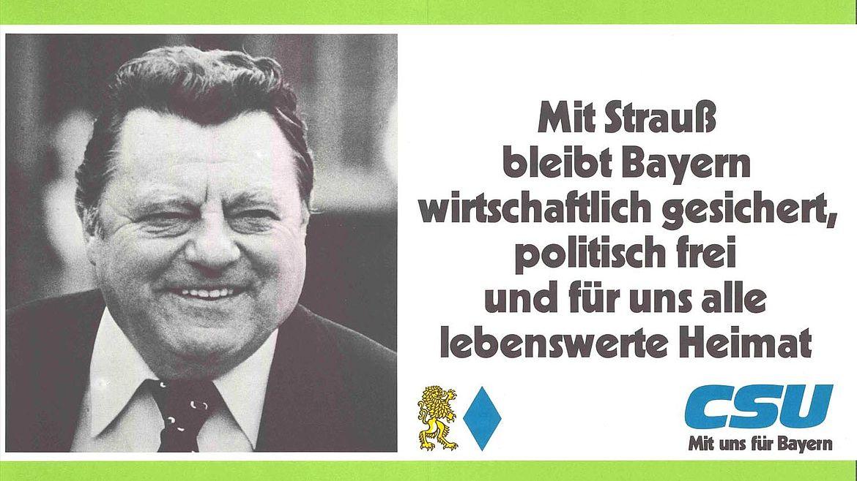 Mit Strauß bleibt Bayern wirtschaftlich gesichert, politisch frei und für uns alle lebenswerte Heimat CSU Mit uns für Bayern